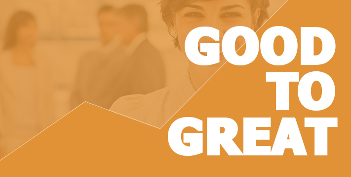 6 Ways to Go From Good To Great
